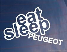 EAT SLEEP PEUGEOT Funny EURO Car/Van/Window/Bumper/Laptop Sticker/Decal