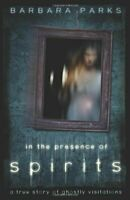 In the Presence of Spirits: A True Story of Ghostly Visitations [Paperback] Park