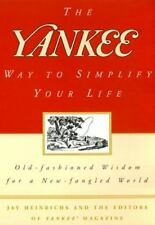 The Yankee Way to Simplify Your Life: Old-Fashioned Wisdom For A New-fangled Wor