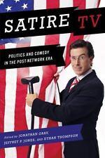 Satire TV : Politics and Comedy in the Post-Network Era (2009, Hardcover)