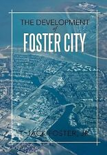 The Development Of Foster City: By T. Jack Foster Jr.