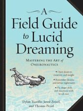 A Field Guide to Lucid Dreaming : Mastering the Art of Oneironautics by Jared Ze