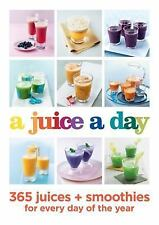 A Juice a Day: 365 juices + smoothies for every day of the year