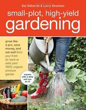 Small-Plot, High-Yield Gardening: How to Grow Like