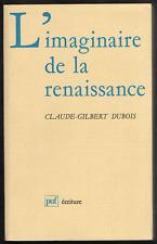 Claude-Gilbert DUBOIS. L'imaginaire de la Renaissance. PUF, 1985. E.O.
