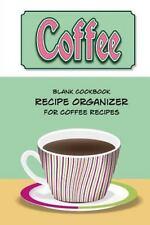 Coffee Blank Cookbook Recipe Organizer for Coffee Recipes : Recipe Keeper for...