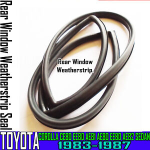 FOR TOYOTA COROLLA CE80 AE81 AE80 AE82 SEDAN REAR WINDOW WEATHERSTRIP RUBBER NEW