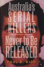 AUSTRALIA'S SERIAL KILLERS / NEVER TO BE RELEASED - Paul B. Kidd - 2 in 1