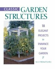 Classic Garden Structures : 18 Elegant Projects to Enhance Your Garden