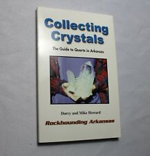 Collecting Crystals : The Guide to Arkansas Quartz by Darcy & Mike Howard