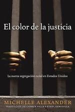 El Color de la Justicia : La Nueva Segregación Racial en Estados Unidos by...