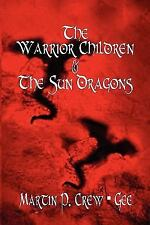 The Warrior Children and the Sun Dragons by Martin P. Crew - Gee (2010,...