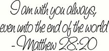 Matthew 28:20 I Will Be with You Always Even Unto the End of the World. Bible...