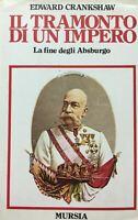 IL TRAMONTO DI UN IMPERO LA FINE DEGLI ASBURGO E. CRANKSHAW 1983 M108