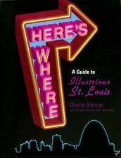 NEW - Here's Where: A Guide to Illustrious St. Louis by Brennan, Charles