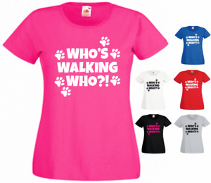 Who's Walking Who ?! Animal lover Owner New Funny Ladies Gift Present T-shirt
