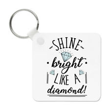 Shine Bright Like A Diamond Keyring Key Chain - Inspirational Quote Funny