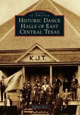 Historic Dance Halls of East Central Texas (Paperback or Softback)