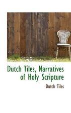 Dutch Tiles, Narratives Of Holy Scripture: By Dutch Tiles