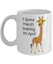 April The Giraffe. I Spent March Waiting On April . White Ceramic Coffee Mug.