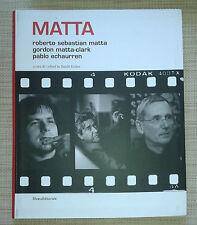 MATTA - ROBERTO SEBASTIAN MATTA - GORDON MATTA CLARK - PABLO ECHAURREN - SILVANA