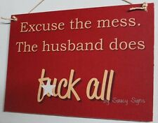 Rude Excuse The Mess Husband Does F*ck All Sign ~ Bar Pub Shed Kitchen Laundry