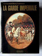 LA GARDE IMPÉRIALE - PAR HENRY LACHOUQUE  - EDITIONS LAVAUZELLE