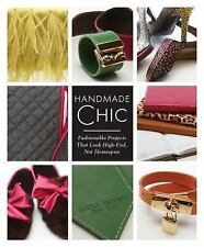 Handmade Chic : Fashionable Projects That Look High-End, Not Homespun by Laura …