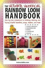 The Ultimate Unofficial Rainbow Loom Handbook: Step-by-Step Instructions to S...