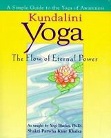 Kundalini Yoga: The Flow of Eternal Power: A Simple Guide to the Yoga of Awarene