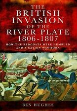 The British Invasion of the River Plate 1806-1807: How the Redcoats Were Humbled and a Nation Was Born by Ben Hughes (Hardback, 2013)