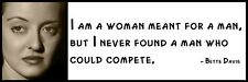 Wall Quote - Bette Davis -  I am a woman meant for a man, but I never found a ma