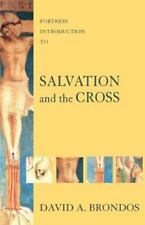 Fortress Introduction to Salvation and the Cross by David A. Brondos (2007,...