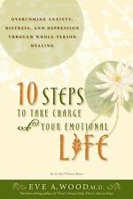 10 Steps to Take Charge of Your Emotional Life: Overcoming Anxiety, Distress, an
