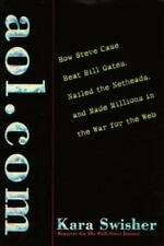 aol.com: How Steve Case Beat Bill Gates, Nailed the Netheads, and Made Millions