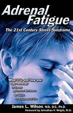 NEW Adrenal Fatigue: The 21st Century Stress Syndrome by James L. Wilson