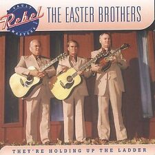 They're Holding Up the the Ladder by The Easter Brothers (CD, Mar-2004, Rebel)