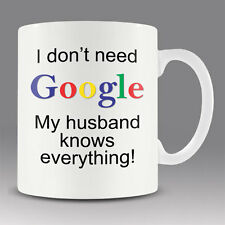 Funny coffee mug cup - I DON'T NEED GOOGLE - MY HUSBAND KNOWS EVERYTHING