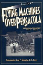 Flying Machines Over Pensacola: An Early Aviation History1909-1929