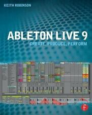 Ableton Live 9 : Create, Produce, Perform by Keith Robinson (2013, Paperback)