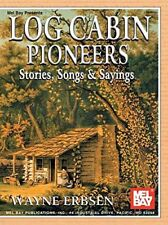 """Mel Bay PRESENTS """"Log Cabin Pioneers: Stories, Songs and Sayings"""" MUSIC BOOK-NEW"""