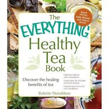 The Everything Healthy Tea Book: Discover the Healing Benefits of Tea by...
