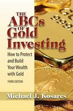 The ABCs of Gold Investing: How to Protect and Build Your Wealth with Gold by K