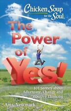Chicken Soup for the Soul: The Power of Yes!: 101 Stories about Adventure, Chang