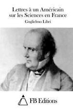 Lettres à un Américain Sur les Sciences en France by Guglielmo Libri (2015,...