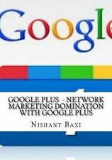 Google Plus - Network Marketing Domination with Google Plus by Nishant Baxi...