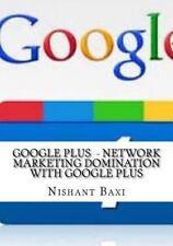Google Plus  - Network Marketing Domination With Google Plus, Baxi, Mr Nishant K