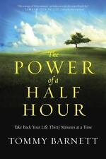 The Power of a Half Hour: Take Back Your Life Thirty Minutes at a Time, Barnett,