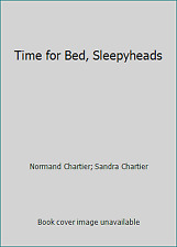 Time for Bed, Sleepyheads by Normand Chartier; Sandra Chartier