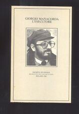 Giorgio Manacorda, L'esecutore, Società di Poesia 1981  R